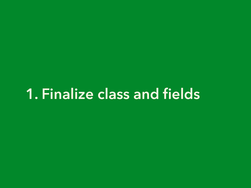 1. Finalize class and fields