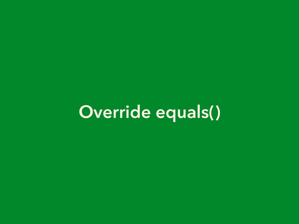 Override equals()