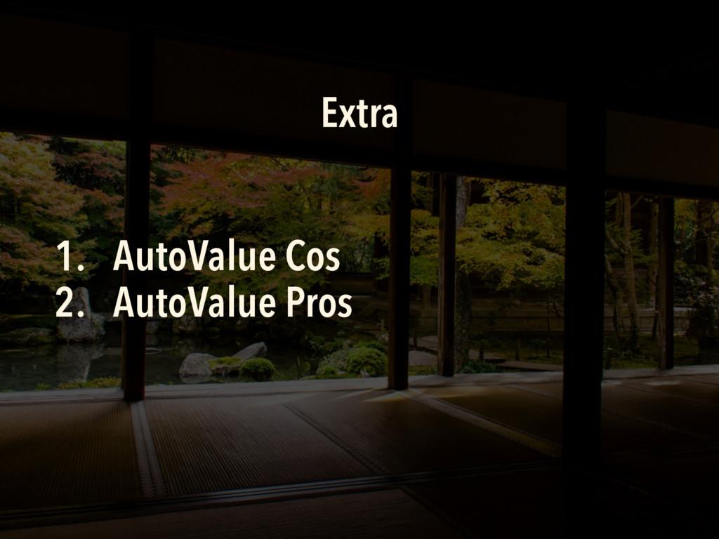Extra 1. AutoValue Cos 2. AutoValue Pros