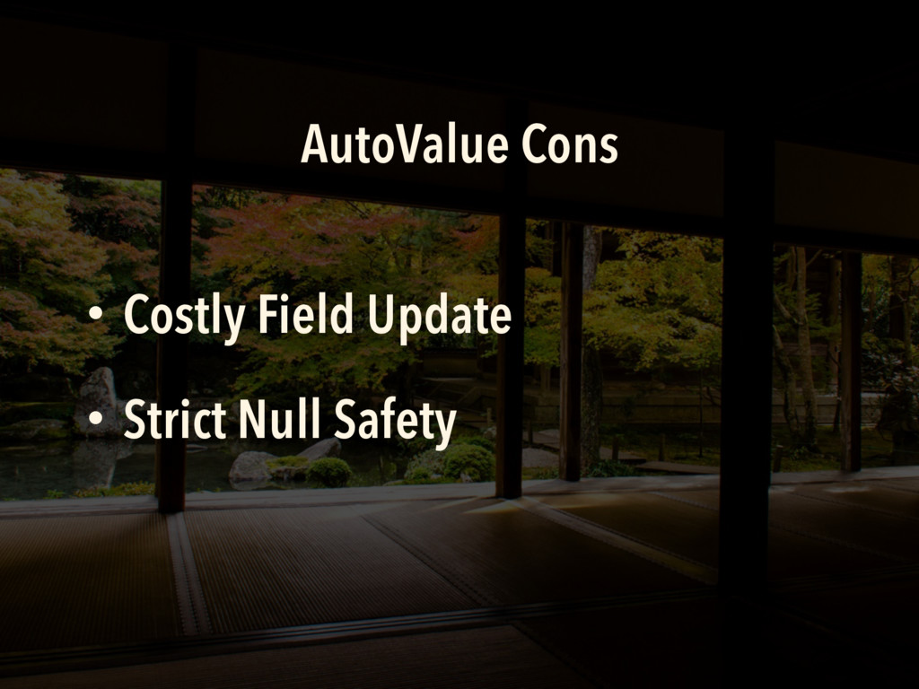 AutoValue Cons ɾStrict Null Safety ɾCostly Fiel...