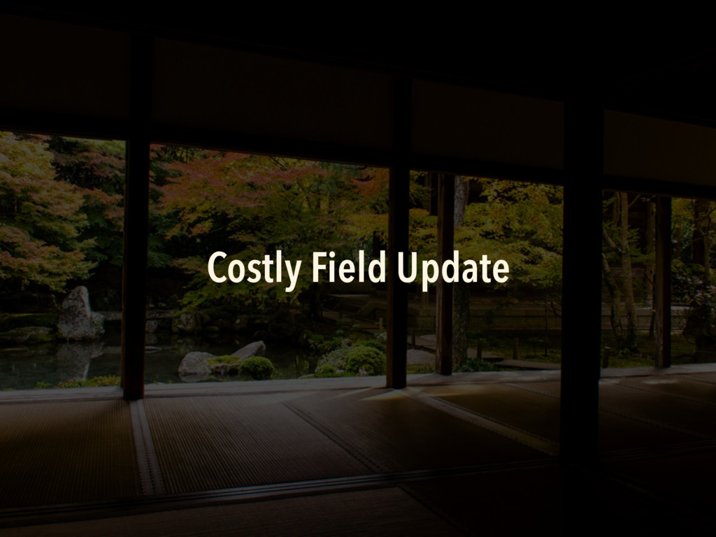 Costly Field Update