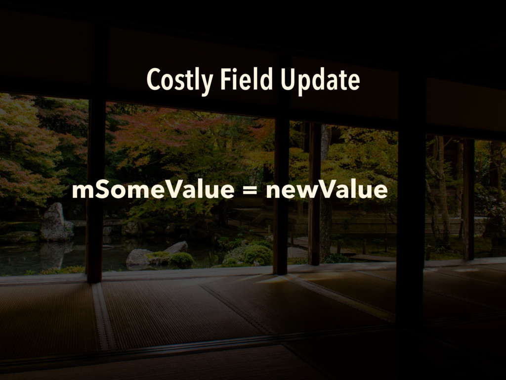 Costly Field Update mSomeValue = newValue