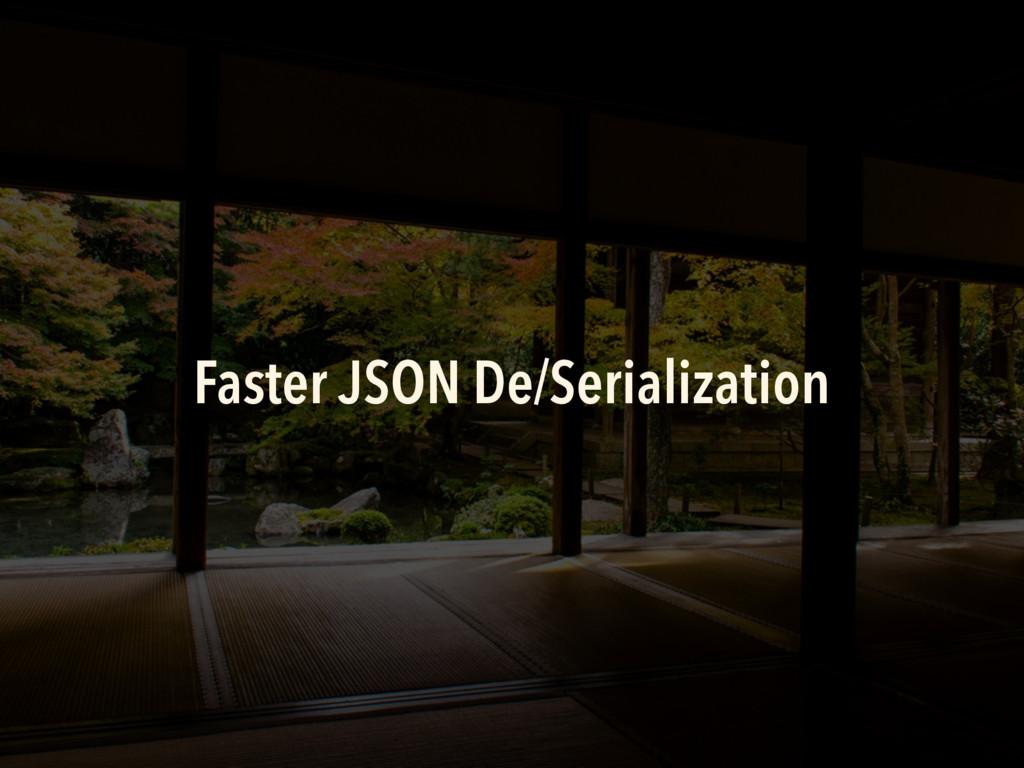 Faster JSON De/Serialization