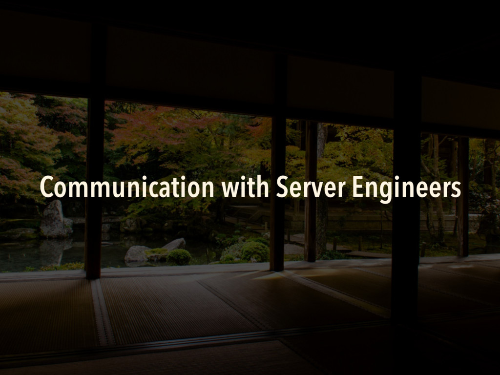 Communication with Server Engineers
