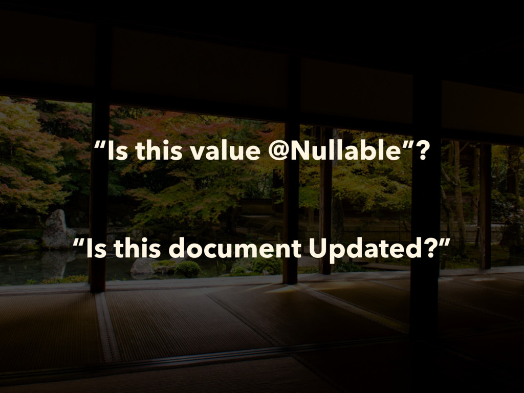 """""""Is this value @Nullable""""? """"Is this document Up..."""