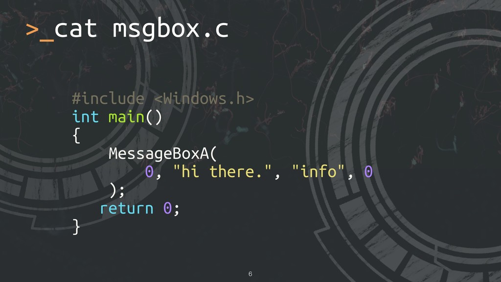 >_cat msgbox.c !6 #include <Windows.h> int main...