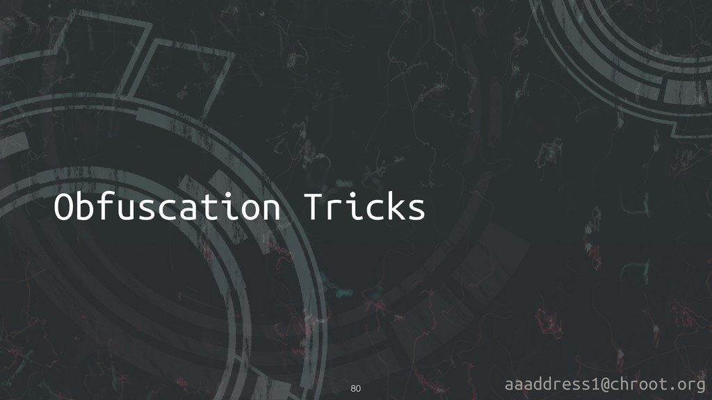 aaaddress1@chroot.org Obfuscation Tricks !80