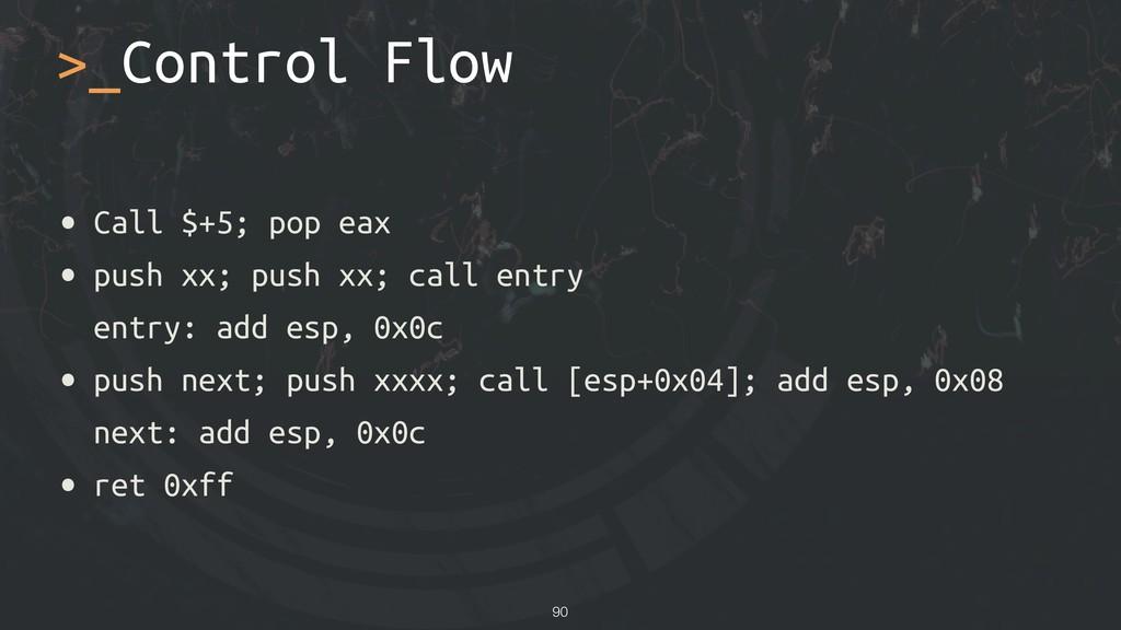 • Call $+5; pop eax • push xx; push xx; call en...