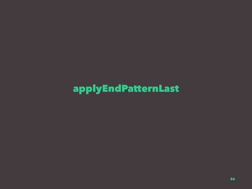 applyEndPatternLast 56