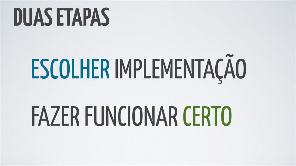 ESCOLHER IMPLEMENTAÇÃO FAZER FUNCIONAR CERTO DU...