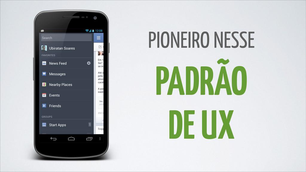 PADRÃO DE UX PIONEIRO NESSE