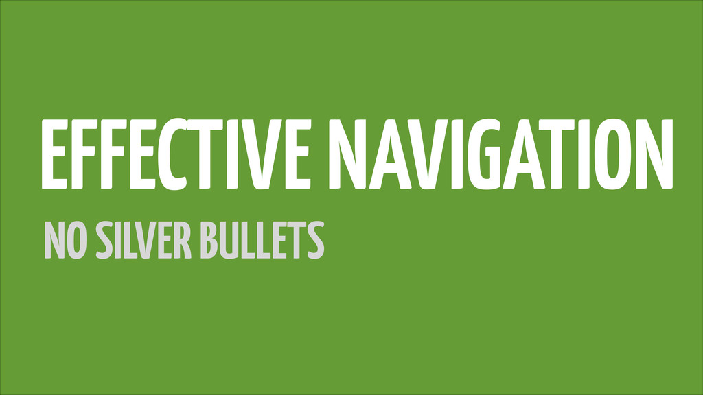 EFFECTIVE NAVIGATION NO SILVER BULLETS
