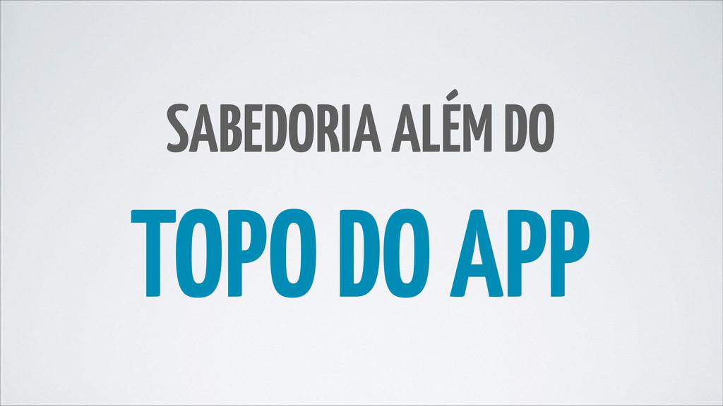 SABEDORIA ALÉM DO TOPO DO APP
