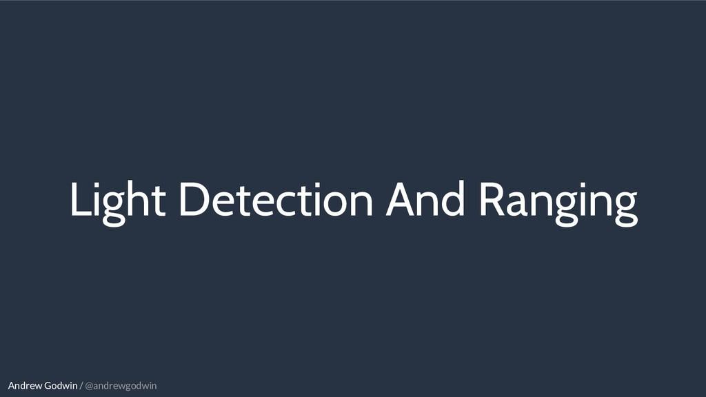 Andrew Godwin / @andrewgodwin Light Detection A...