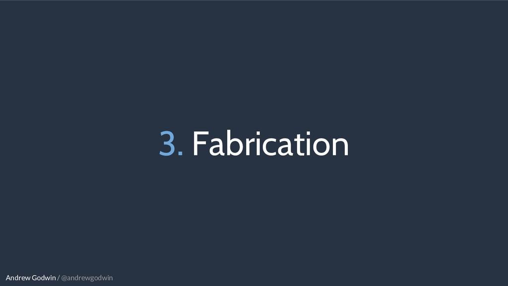 Andrew Godwin / @andrewgodwin 3. Fabrication