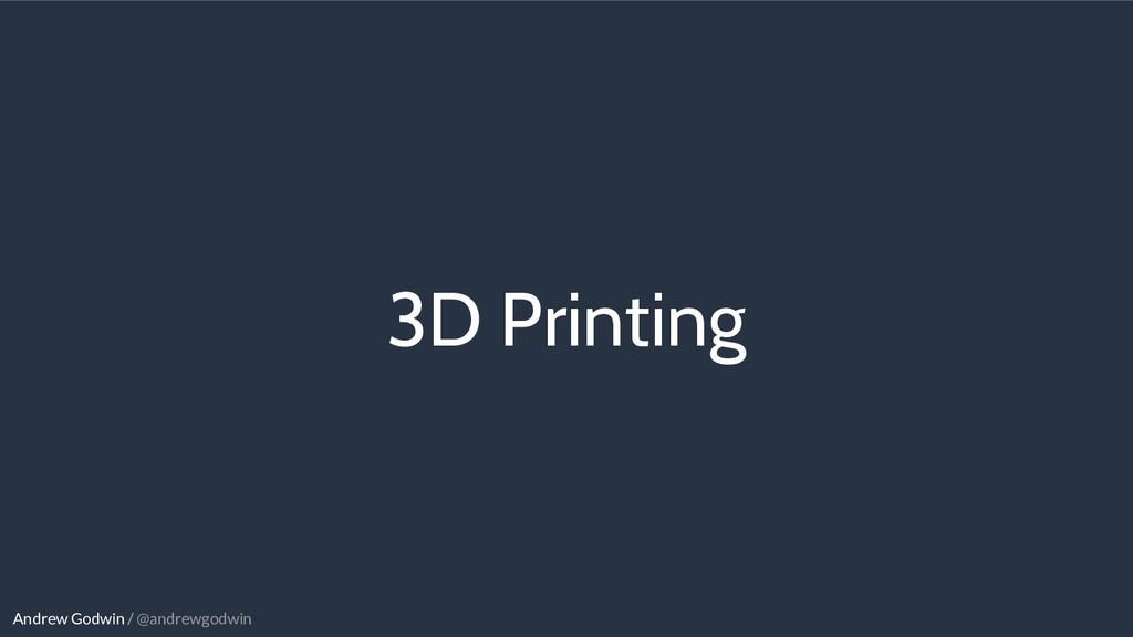 Andrew Godwin / @andrewgodwin 3D Printing