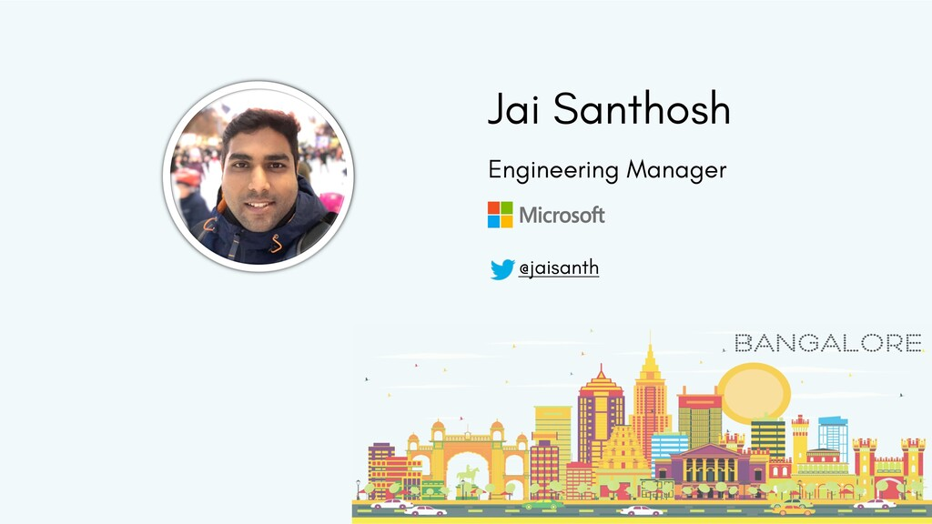Jai Santhosh Engineering Manager @jaisanth