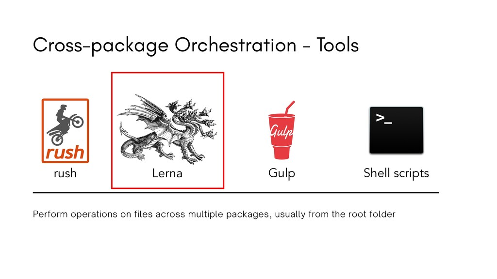 rush Lerna Shell scripts Gulp Cross-package Orc...