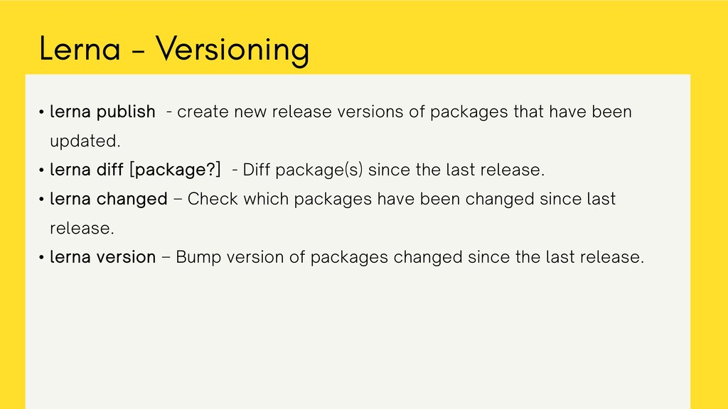 • lerna publish - create new release versions o...