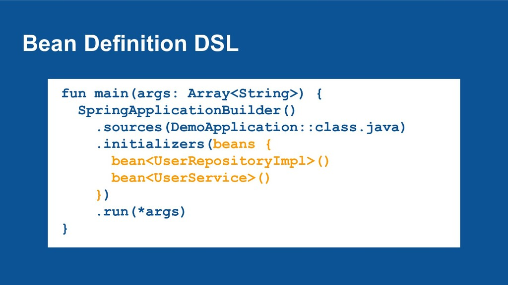 Bean Definition DSL fun main(args: Array<String...