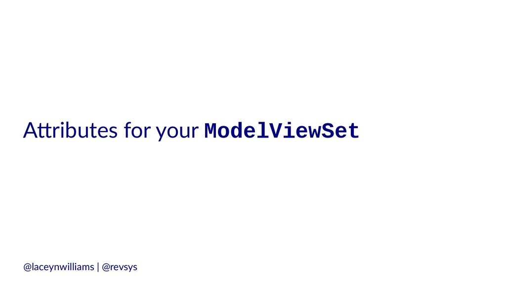 """A""""ributes for your ModelViewSet @laceynwilliams..."""