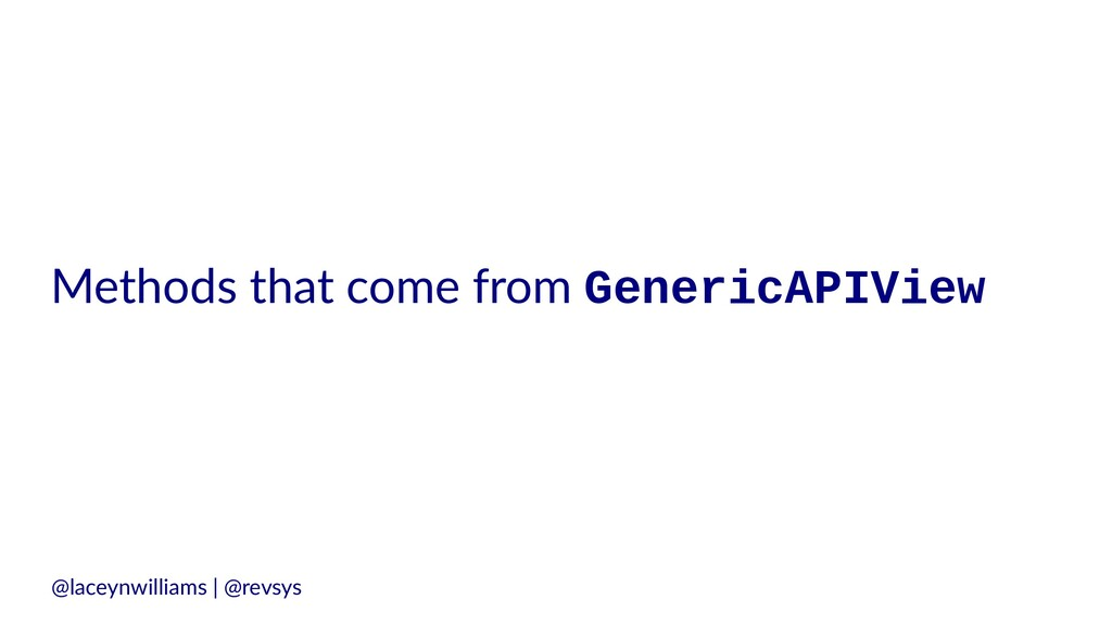 Methods that come from GenericAPIView @laceynwi...