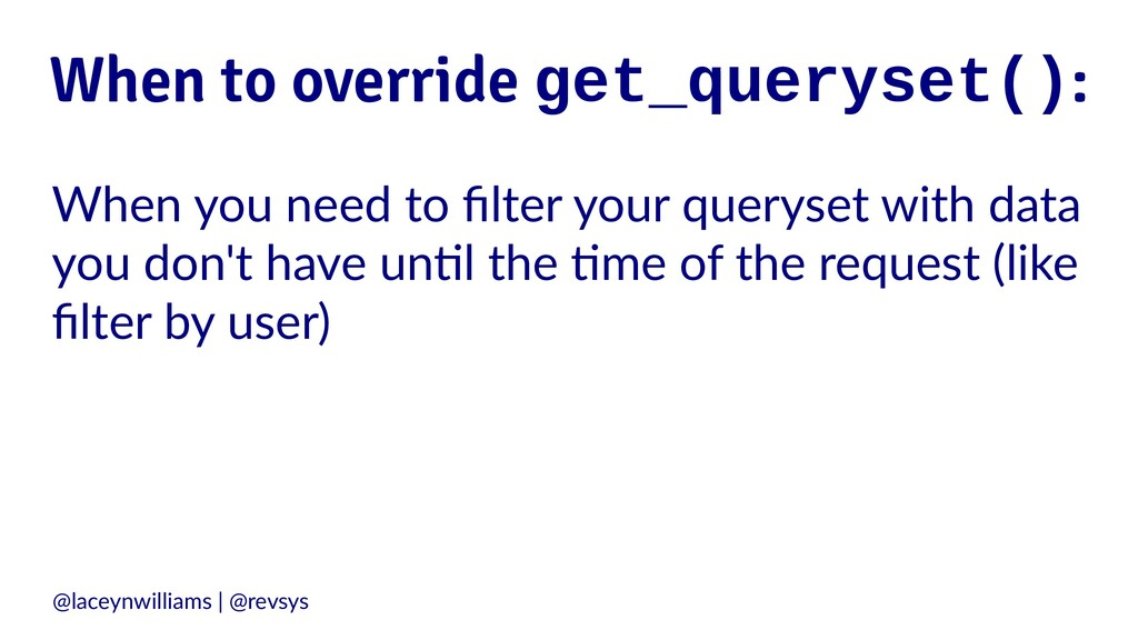 When to override get_queryset(): When you need ...