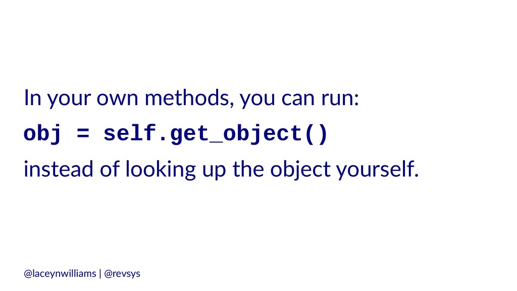 In your own methods, you can run: obj = self.ge...