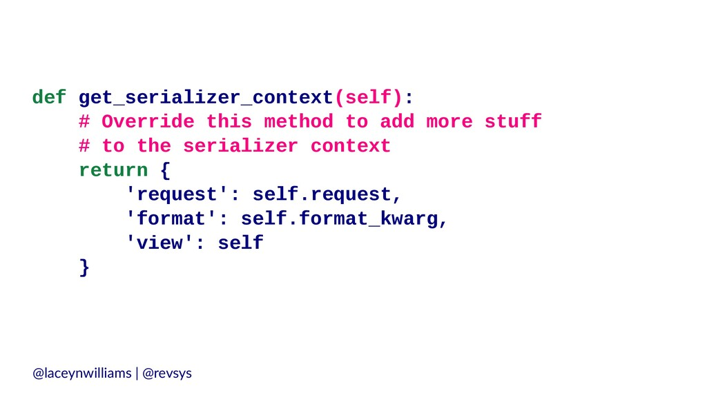 def get_serializer_context(self): # Override th...
