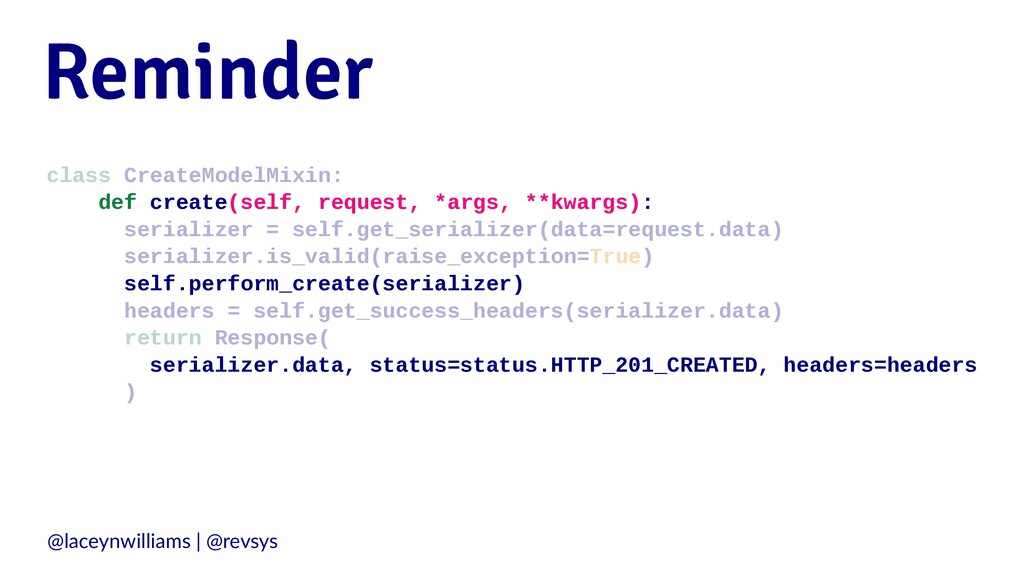 Reminder class CreateModelMixin: def create(sel...