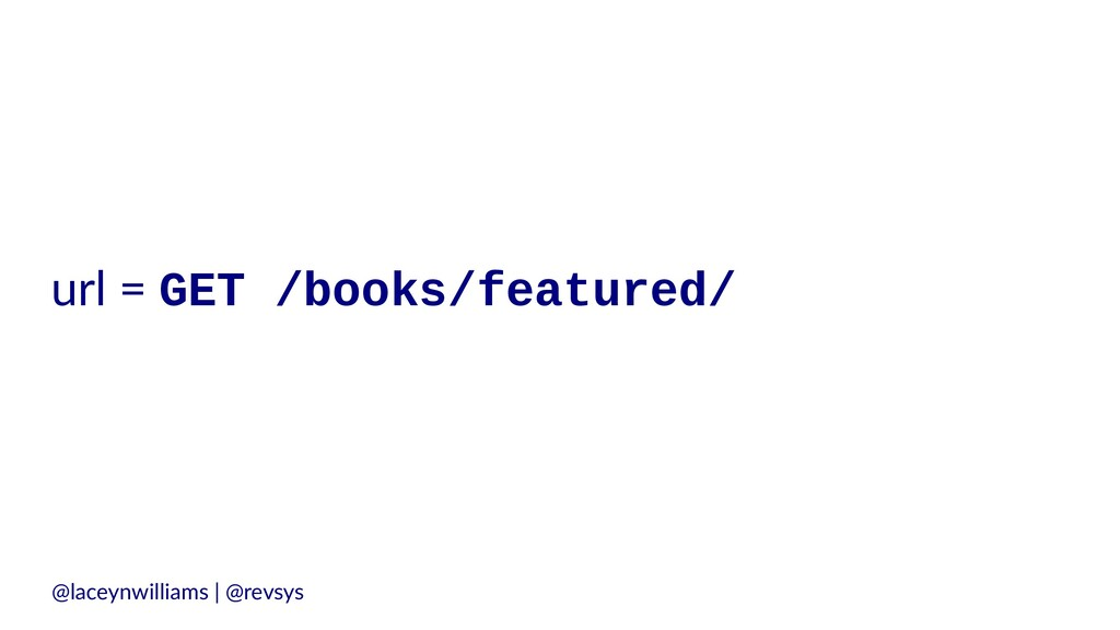 url = GET /books/featured/ @laceynwilliams   @r...