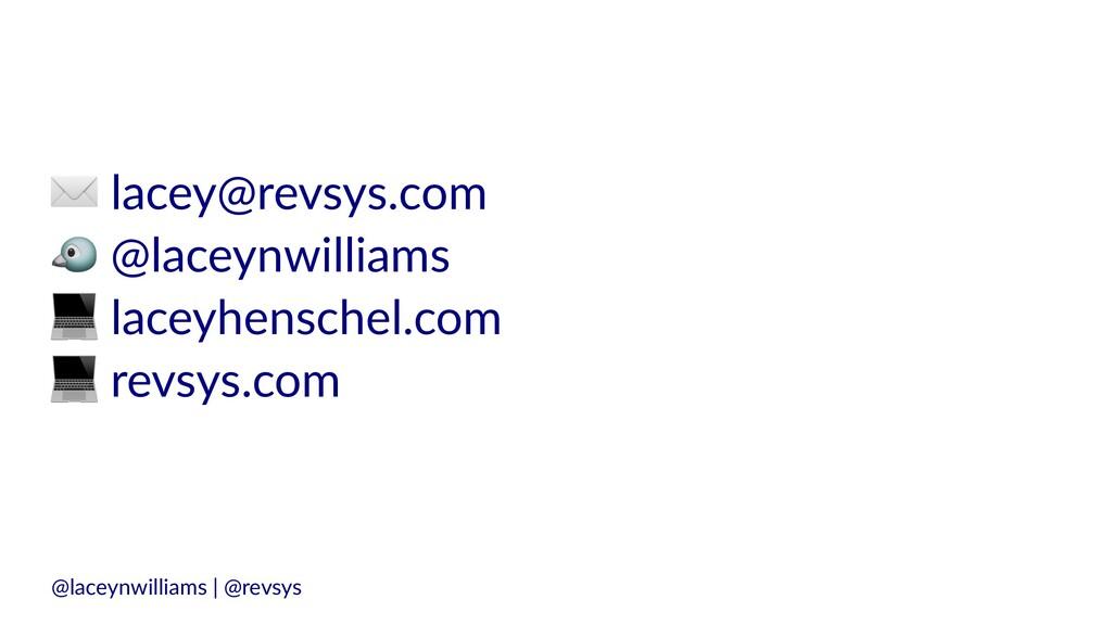 "✉ lacey@revsys.com "" @laceynwilliams # laceyhen..."
