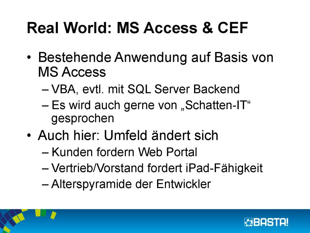 Real World: MS Access & CEF • Bestehende Anwen...