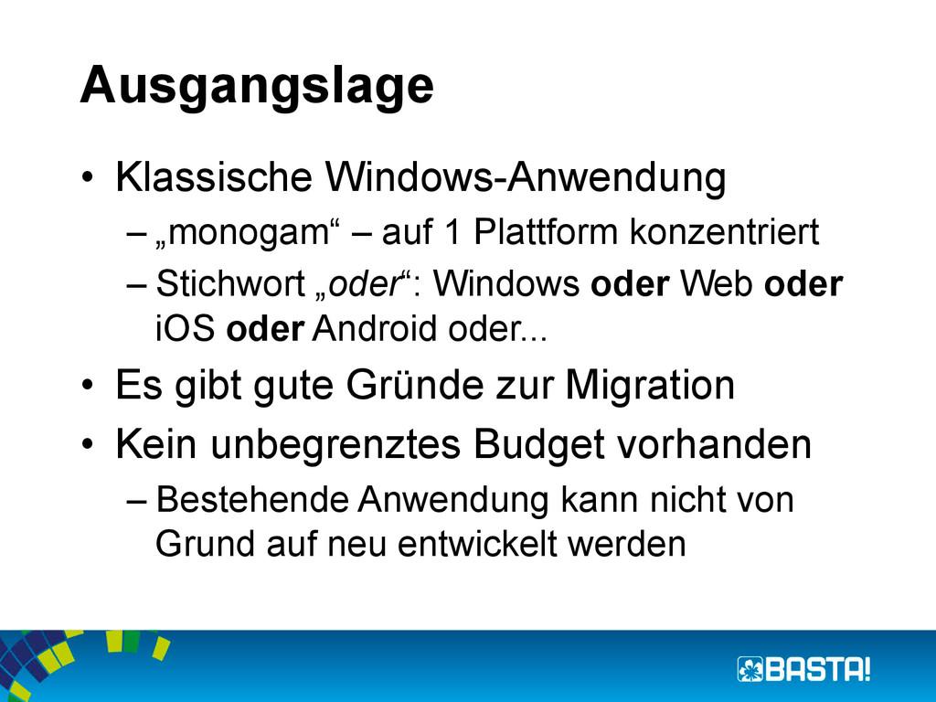 Ausgangslage • Klassische Windows-Anwendung –...