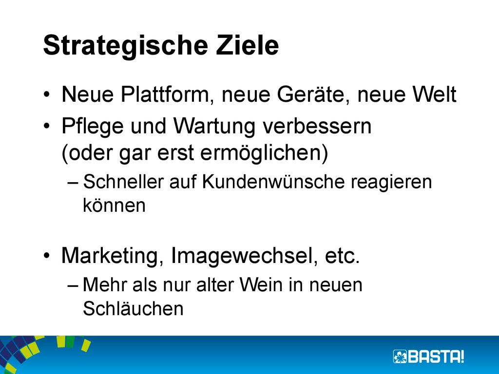 Strategische Ziele • Neue Plattform, neue Gerä...