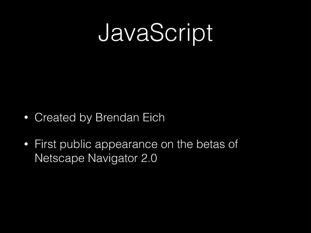JavaScript • Created by Brendan Eich • First pu...