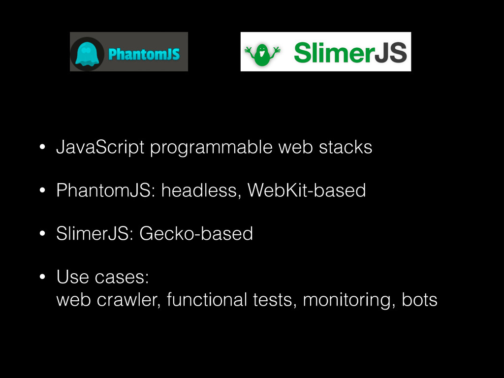 • JavaScript programmable web stacks • PhantomJ...