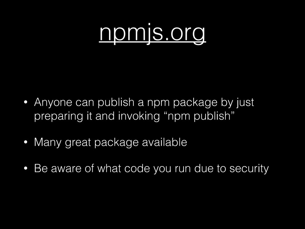 npmjs.org • Anyone can publish a npm package by...