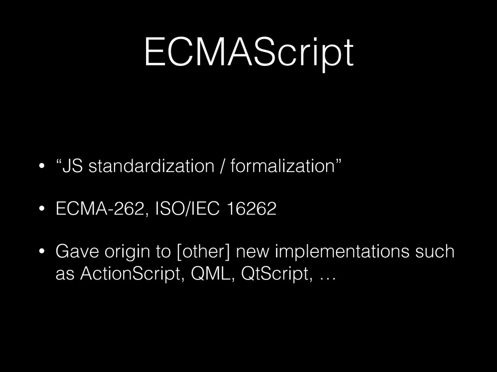"ECMAScript • ""JS standardization / formalizatio..."
