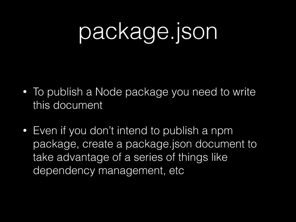 package.json • To publish a Node package you ne...