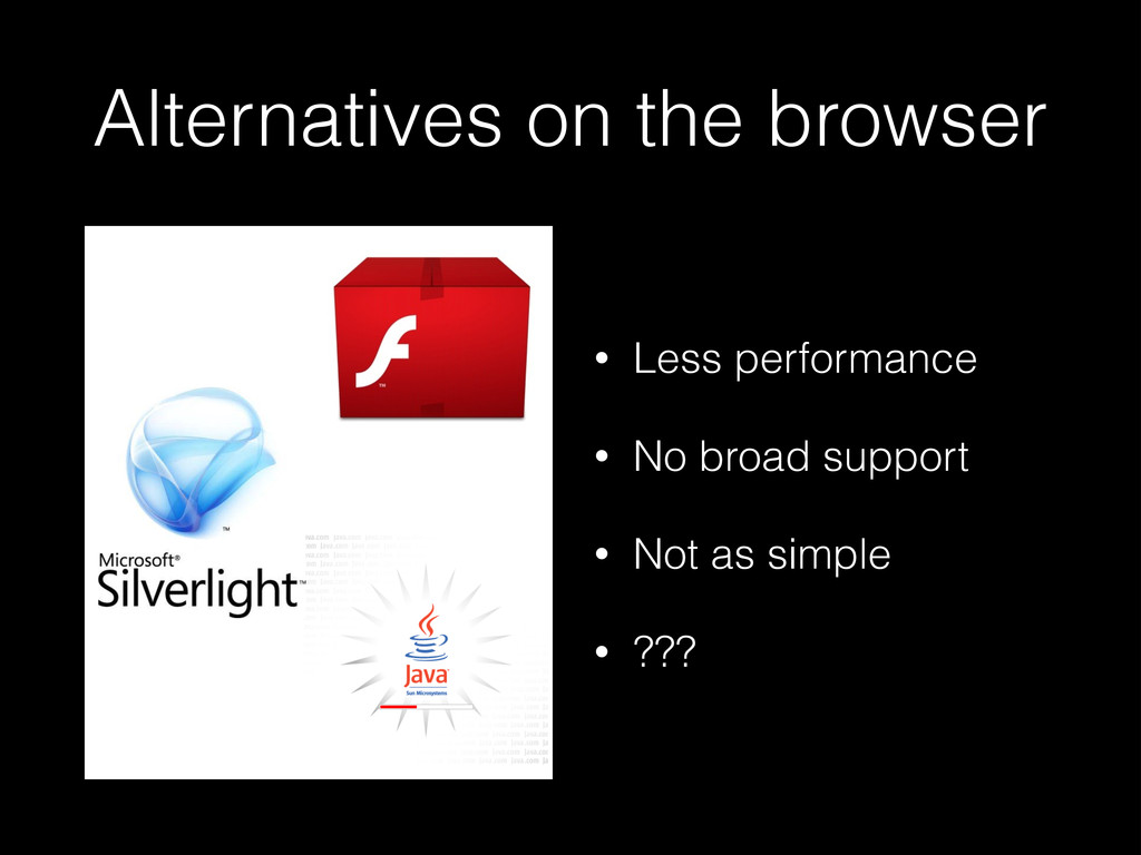 Alternatives on the browser • Less performance ...