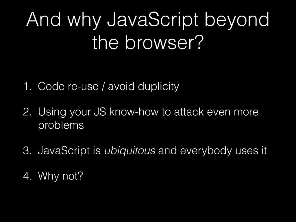 And why JavaScript beyond the browser? 1. Code ...
