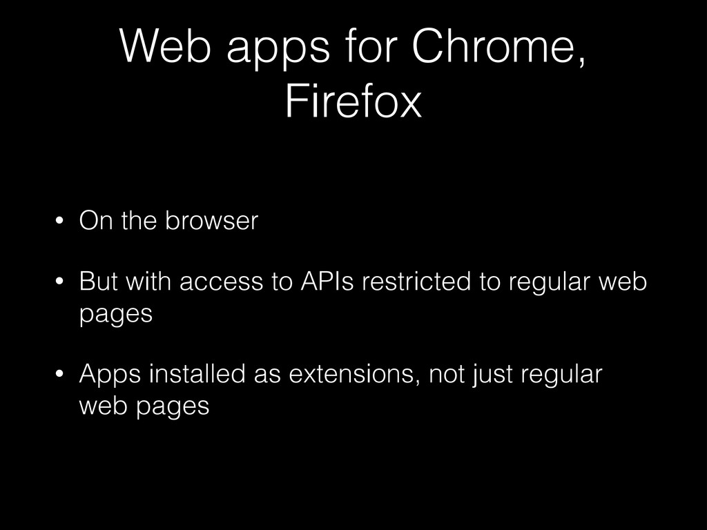 Web apps for Chrome, Firefox • On the browser •...