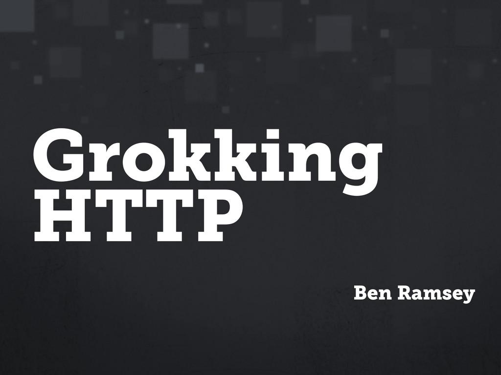 Grokking HTTP Ben Ramsey