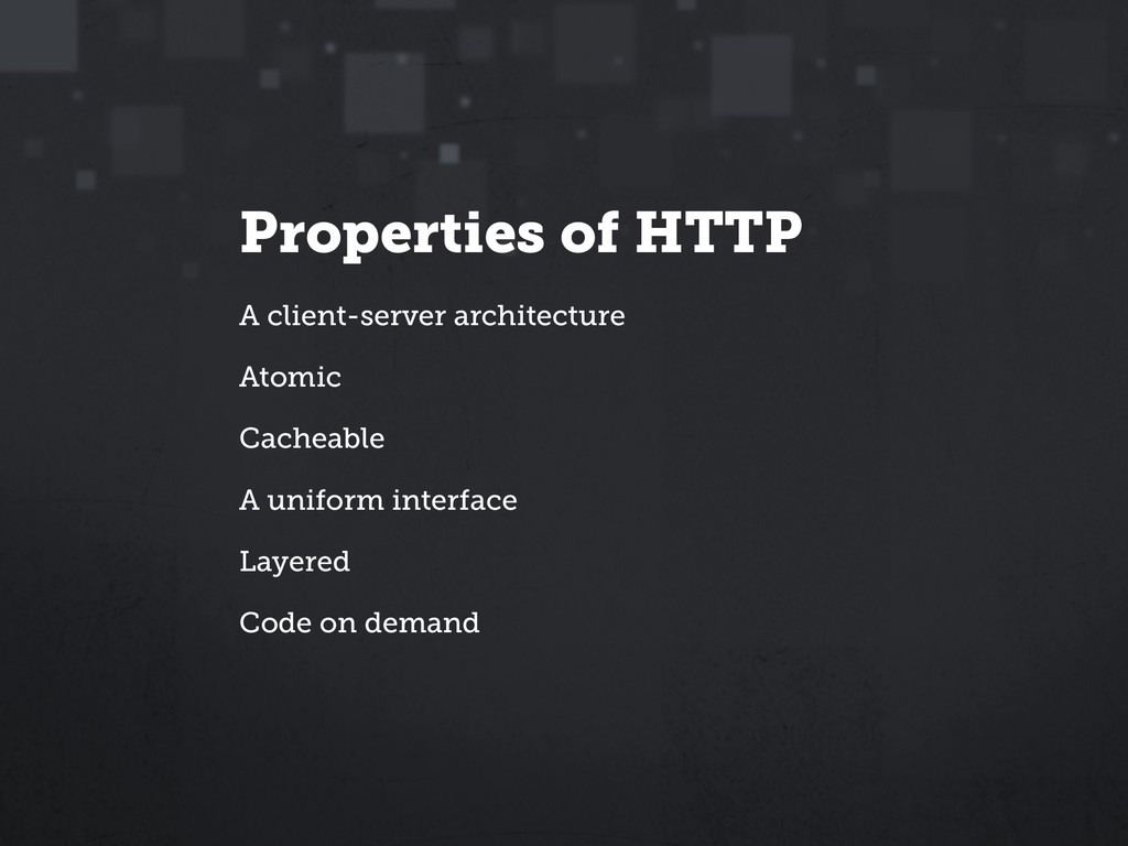 Properties of HTTP A client-server architecture...