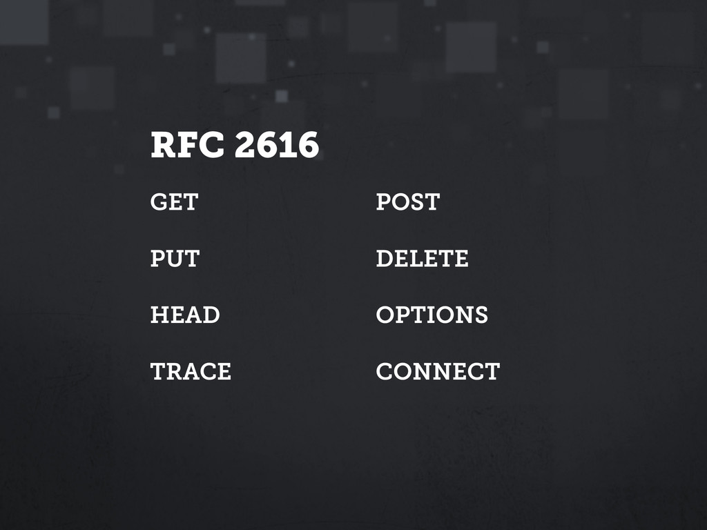 RFC 2616 GET ! PUT ! HEAD ! TRACE POST ! DELETE...
