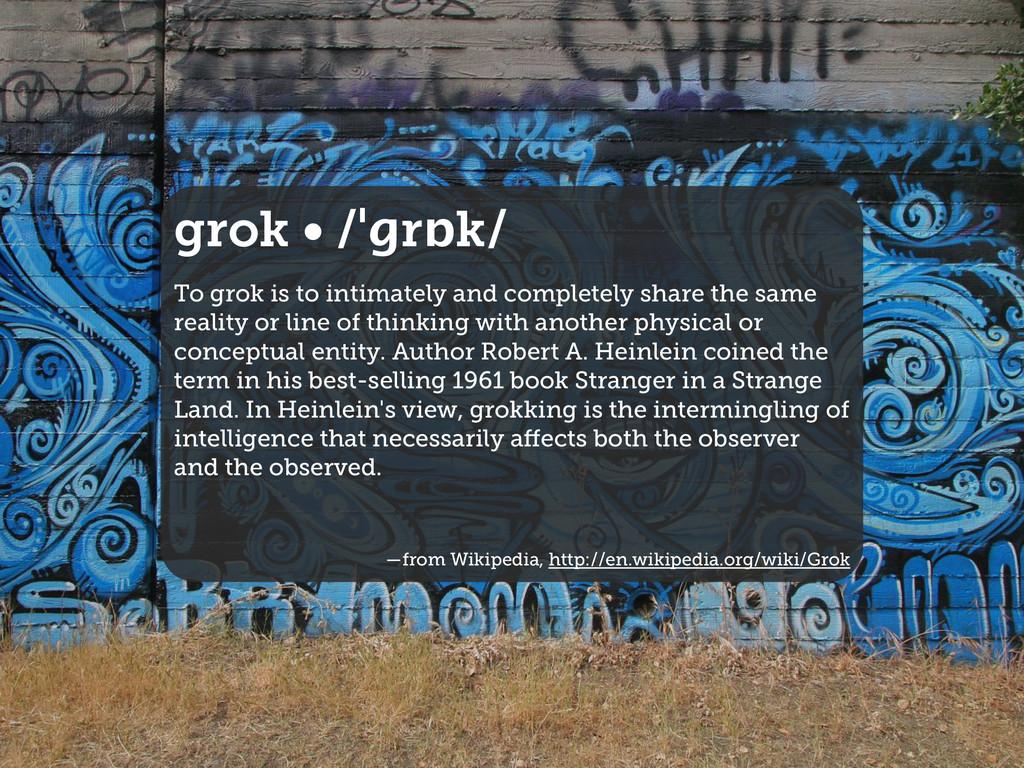 grok • /ˈɡrɒk/ To grok is to intimately and com...