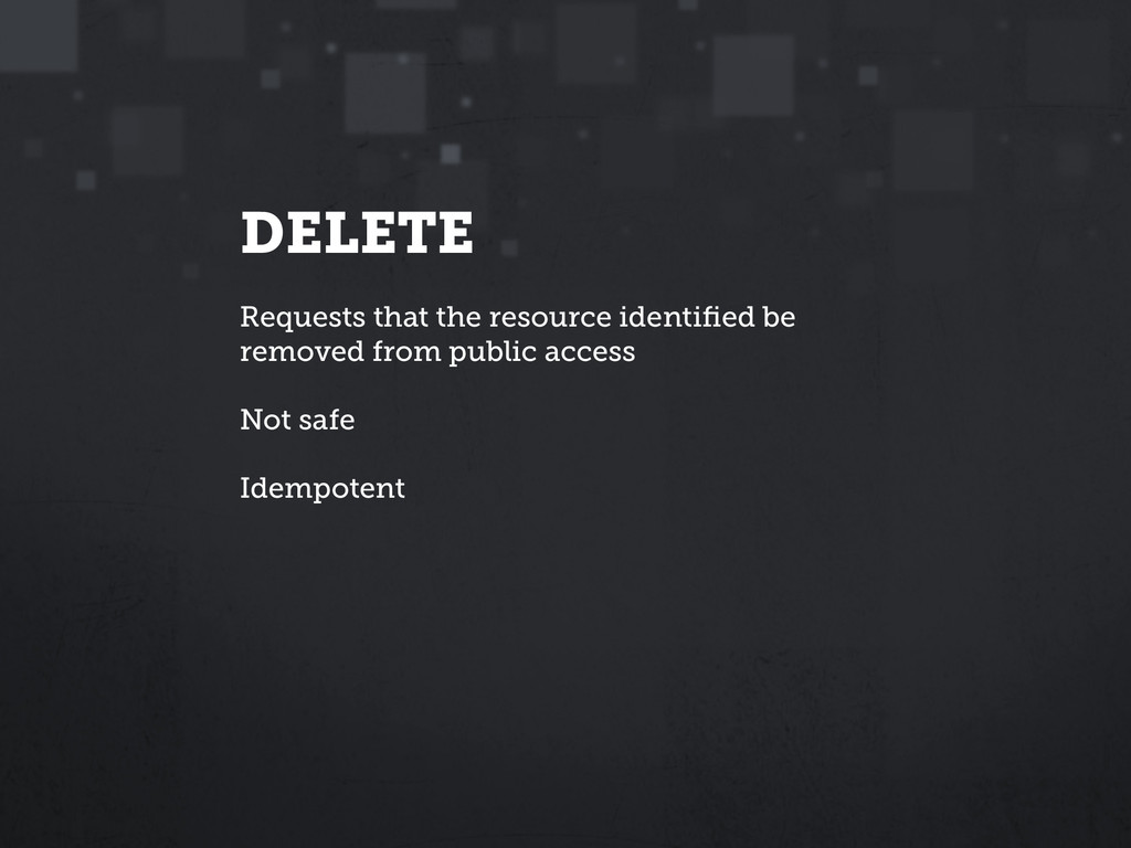 DELETE Requests that the resource identified be ...