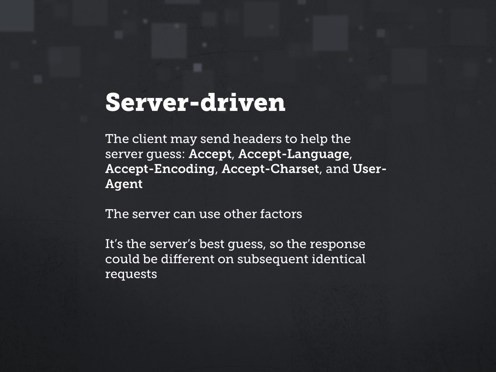 Server-driven The client may send headers to he...