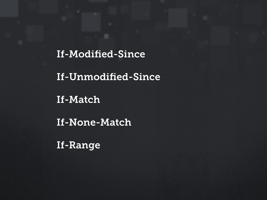 If-Modified-Since If-Unmodified-Since If-Match If...
